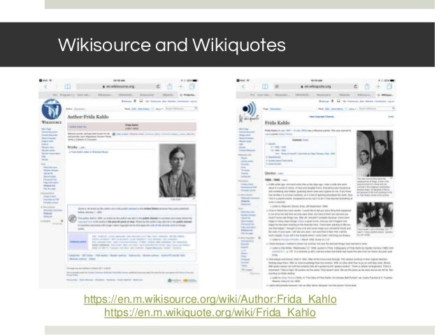 Wikisource and Wikiquotes https://en.m.wikisource.org/wiki/Author:Frida_Kahlo https://en.m.wikiquote.org/wiki/Frida_Kahlo