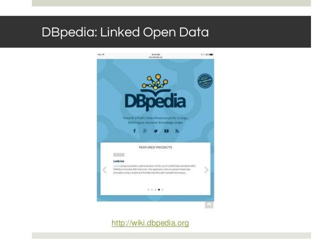 DBpedia: Linked Open Data http://wiki.dbpedia.org