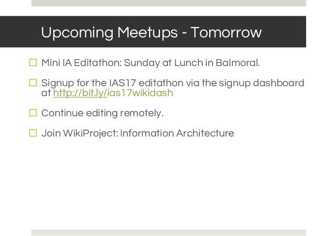 Upcoming Meetups - Tomorrow ⬜ Mini IA Editathon: Sunday at Lunch in Balmoral. ⬜ Signup for the IAS17 editathon via the sig...