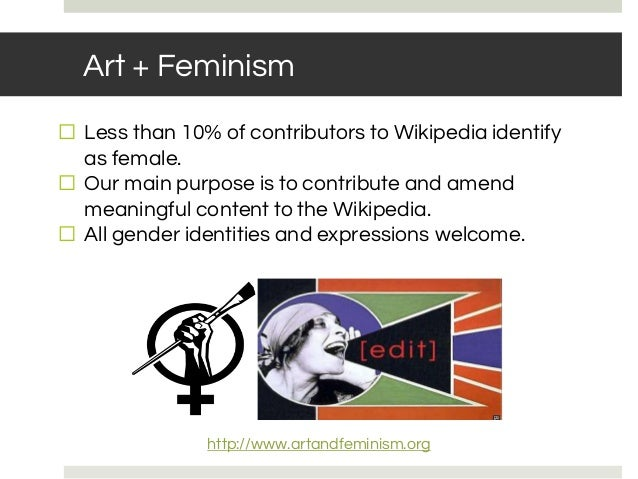 Art + Feminism ⬜ Less than 10% of contributors to Wikipedia identify as female. ⬜ Our main purpose is to contribute and am...
