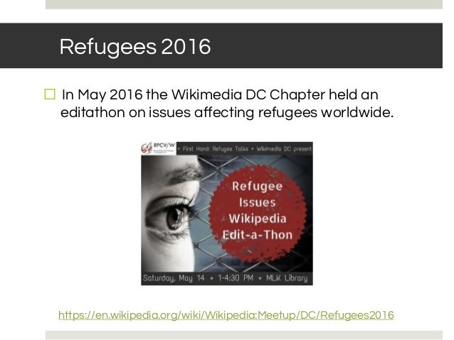 Refugees 2016 ⬜ In May 2016 the Wikimedia DC Chapter held an editathon on issues affecting refugees worldwide. https://en....