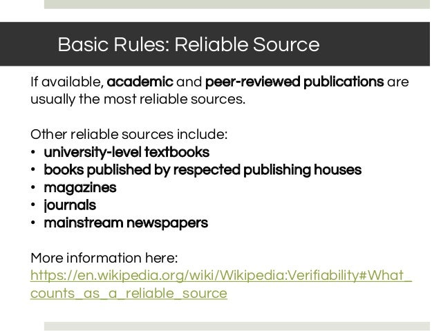 If available, academic and peer-reviewed publications are usually the most reliable sources. Other reliable sources includ...
