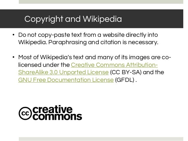 • Do not copy-paste text from a website directly into Wikipedia. Paraphrasing and citation is necessary. • Most of Wikiped...