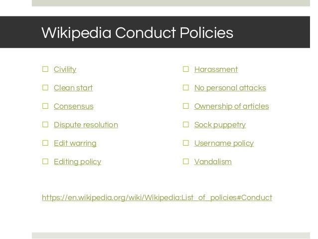 Wikipedia Conduct Policies ⬜ Civility ⬜ Clean start ⬜ Consensus ⬜ Dispute resolution ⬜ Edit warring ⬜ Editing policy ⬜ Har...