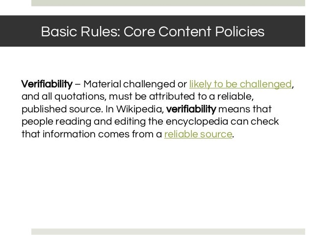 Verifiability – Material challenged or likely to be challenged, and all quotations, must be attributed to a reliable, publ...