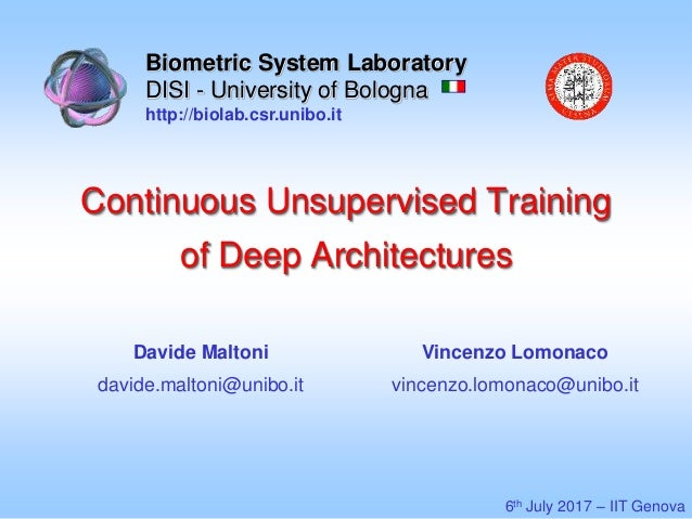 Continuous Unsupervised Training of Deep Architectures Biometric System Laboratory DISI - University of Bologna http://bio...