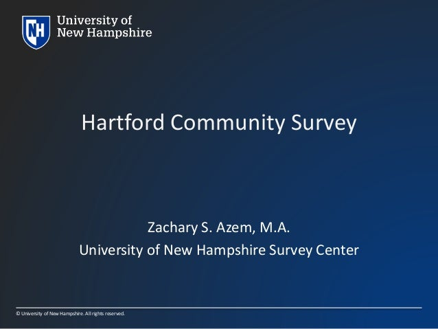 © University of New Hampshire. All rights reserved. Hartford Community Survey Zachary S. Azem, M.A. University of New Hamp...