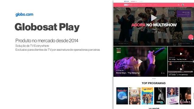 Produtonomercadodesde2014 Solução de TV Everywhere Exclusivo para clientes de TV por assinatura de operadoras parceiras Gl...
