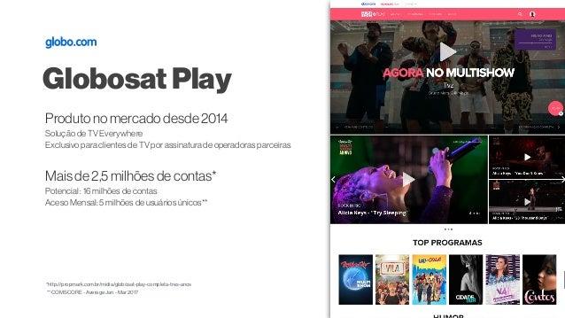 ** COMSCORE - Average Jan - Mar 2017 *http://propmark.com.br/midia/globosat-play-completa-tres-anos GlobosatPlay Mais de2,...