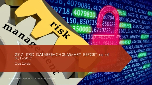 2017 ITRC DATABREACH SUMMARY REPORT as of 05/17/2017 Cruz Cerda 2017 Breaches Identified by the ITRC as of 05/17/2017
