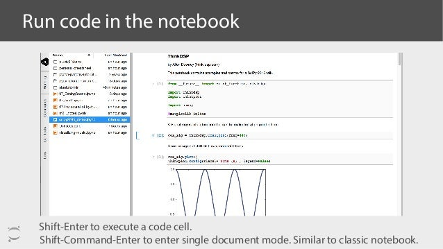 Run code in the notebook Shift-Enter to execute a code cell. Shift-Command-Enter to enter single document mode. Similar to...