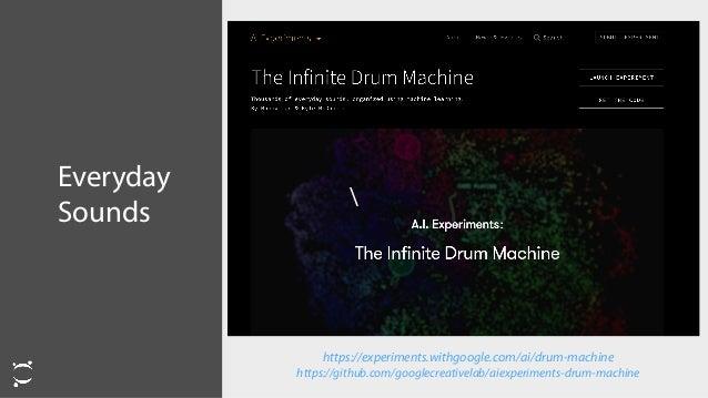 Everyday Sounds https://experiments.withgoogle.com/ai/drum-machine  https://github.com/googlecreativelab/aiexperiments-dru...