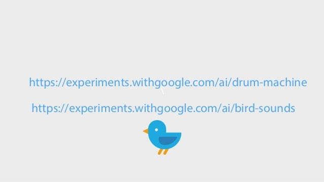 https://experiments.withgoogle.com/ai/drum-machine https://experiments.withgoogle.com/ai/bird-sounds