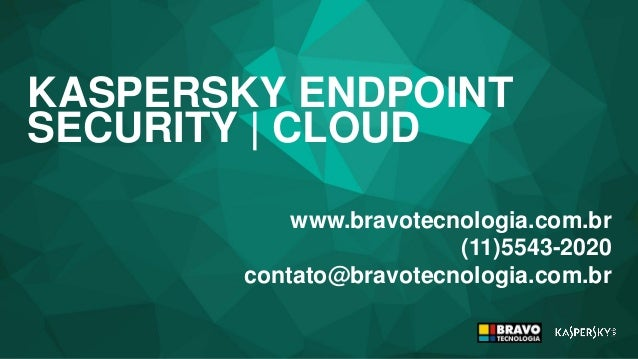 KASPERSKY ENDPOINT SECURITY | CLOUD www.bravotecnologia.com.br (11)5543-2020 contato@bravotecnologia.com.br