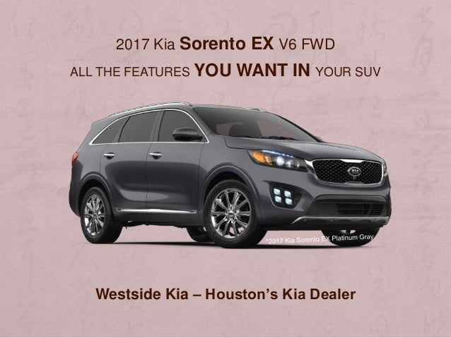 2017 Kia Sorento EX V6 FWD ALL THE FEATURES YOU WANT IN YOUR SUV Westside  Kia ...