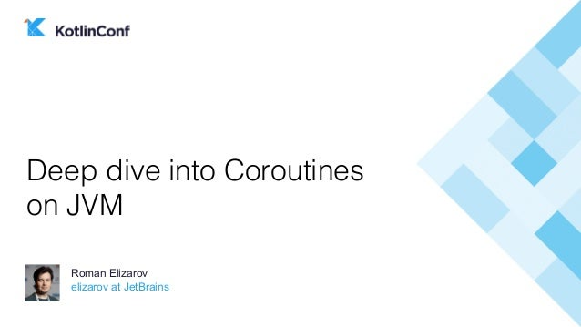 elizarov at JetBrains Roman Elizarov Deep dive into Coroutines on JVM