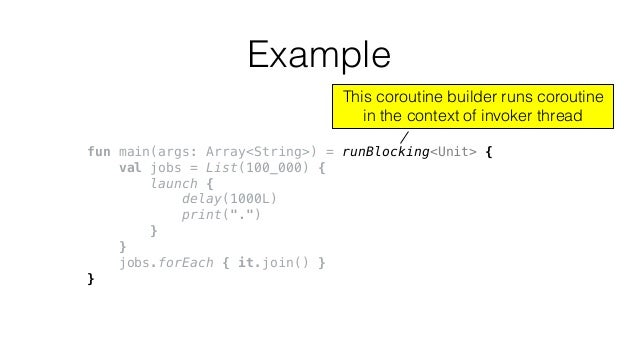 "fun main(args: Array<String>) = runBlocking<Unit> { val jobs = List(100_000) { launch { delay(1000L) print(""."") } } jobs.f..."