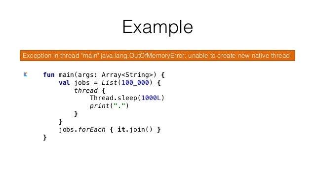 """fun main(args: Array<String>) { val jobs = List(100_000) { thread { Thread.sleep(1000L) print(""""."""") } } jobs.forEach { it.j..."""