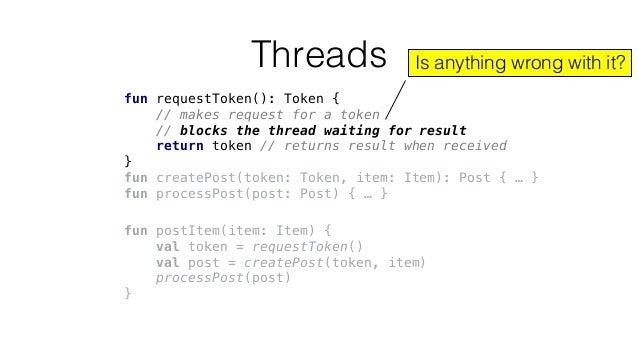 fun requestToken(): Token { // makes request for a token // blocks the thread waiting for result return token // returns r...