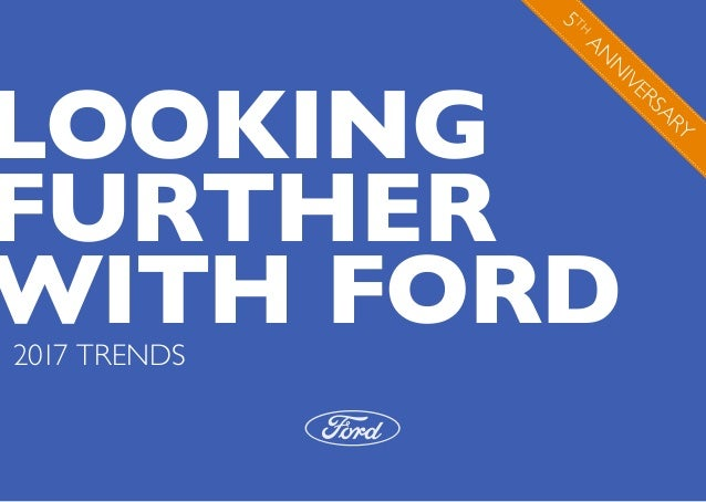 LOOKING FURTHER WITH FORD2017 TRENDS 5 TH AN N IVERSARY