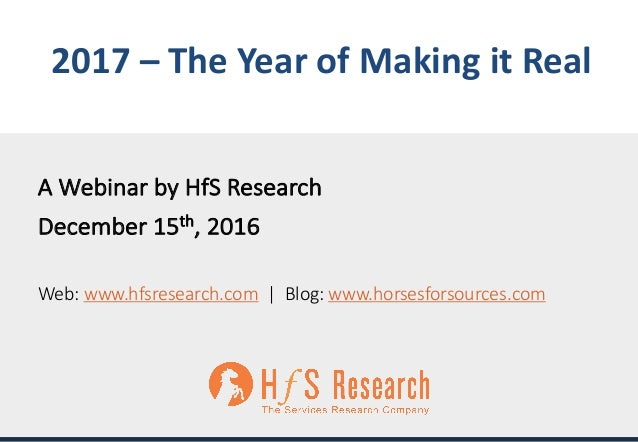 Proprietary	│Page	1©	2016	HfS	Research 2017	– The	Year	of	Making	it	Real A	Webinar	by	HfS Research December	15th,	2016 Web...