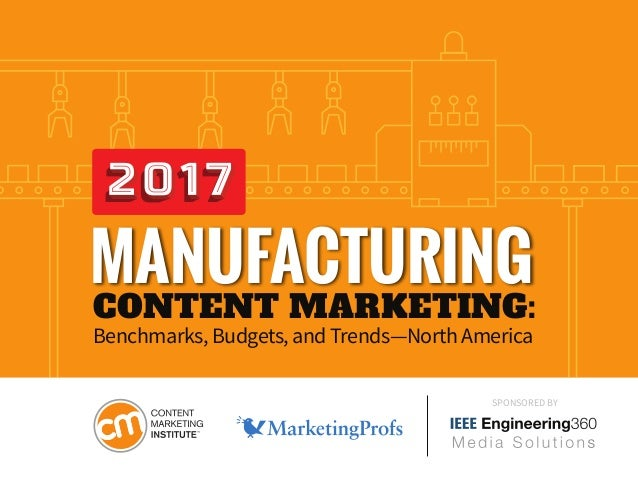 SPONSORED BY CONTENT MARKETING: Benchmarks, Budgets, and Trends—North America MANUFACTURING