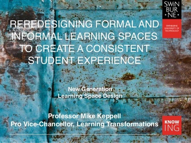 REREDESIGNING FORMAL AND INFORMAL LEARNING SPACES TO CREATE A CONSISTENT STUDENT EXPERIENCEand Consistent Student Experien...