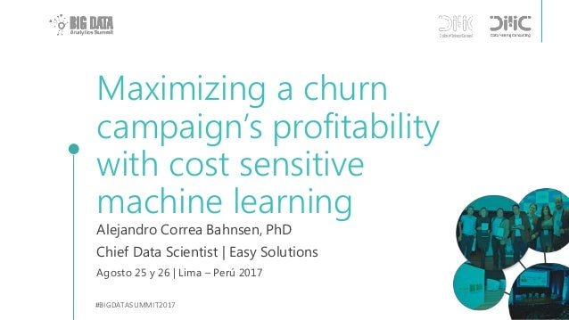 Maximizing a churn campaign's profitability with cost sensitive machine learning Alejandro Correa Bahnsen, PhD Chief Data ...