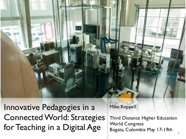 Innovative Pedagogies in a Connected World: Strategies for Teaching in a Digital Age Mike Keppell Third Distance Higher Ed...