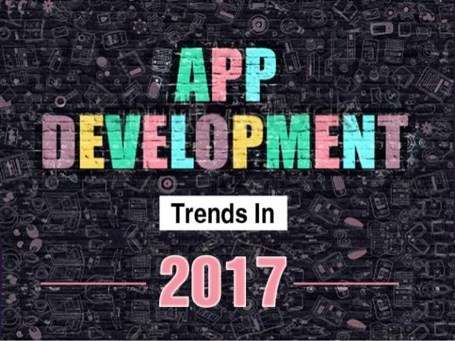 Top 6 mobile app development trends for 2017 - Mobel trends 2017 ...