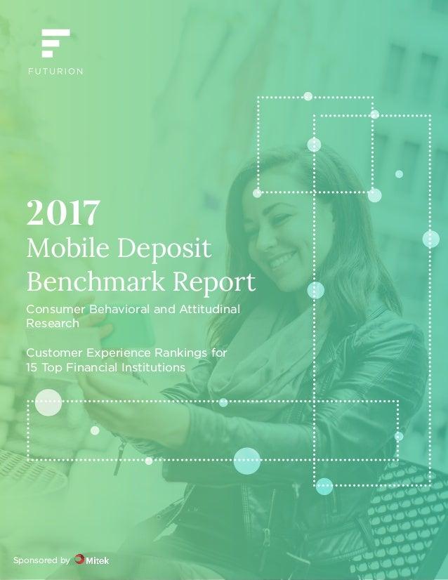 2017 Mobile Deposit Benchmark Report | 1 2017 Mobile Deposit Benchmark Report Consumer Behavioral and Attitudinal Research...