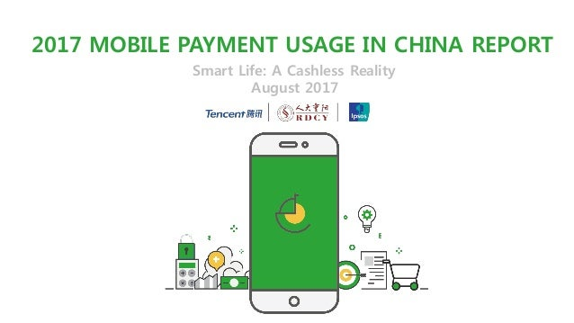 2017 MOBILE PAYMENT USAGE IN CHINA REPORT Smart Life: A Cashless Reality August 2017