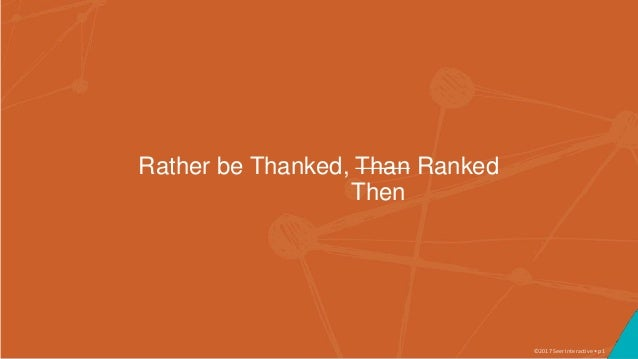 ©2017 Seer Interactive • p1 Rather be Thanked, Than Ranked Then