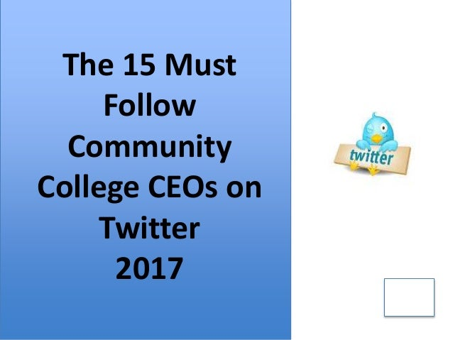 The 15 Must Follow Community College CEOs on Twitter 2017 2015 The 15 Must Follow Community College CEOs on Twitter 2017