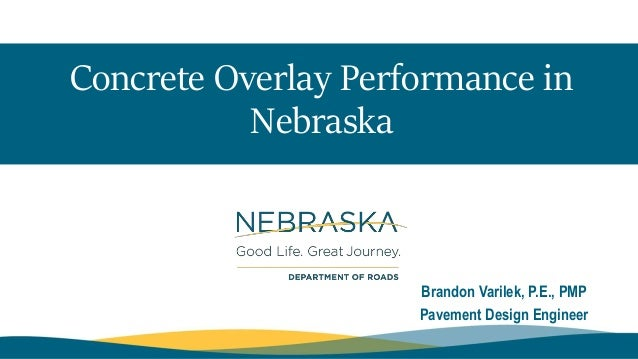 Concrete Overlay Performance in Nebraska Brandon Varilek, P.E., PMP Pavement Design Engineer
