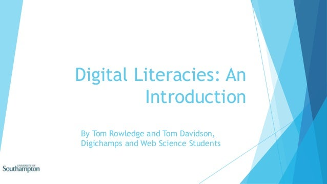 Digital Literacies: An Introduction By Tom Rowledge and Tom Davidson, Digichamps and Web Science Students