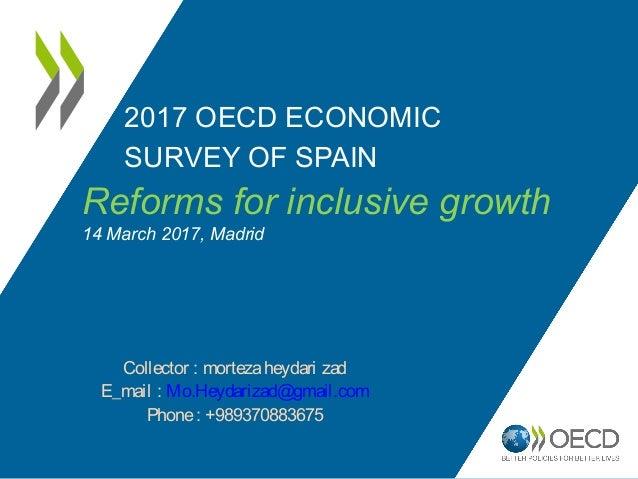 2017 OECD ECONOMIC SURVEY OF SPAIN Reforms for inclusive growth 14 March 2017, Madrid Collector : mortezaheydari zad E_mai...