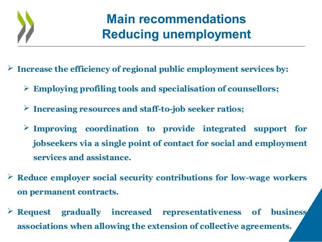 Main recommendations Reducing unemployment  Increase the efficiency of regional public employment services by:  Employin...