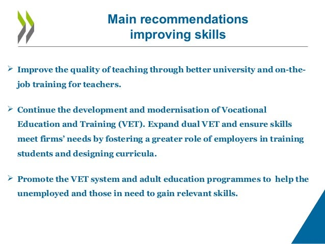 Main recommendations improving skills  Improve the quality of teaching through better university and on-the- job training...