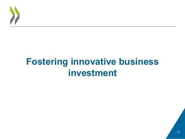 27 Fostering innovative business investment