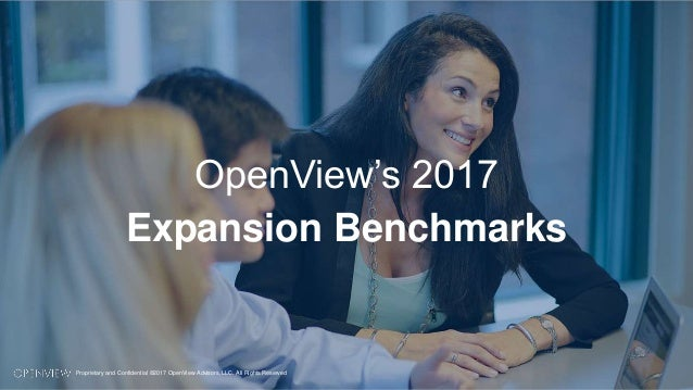 OpenView's 2017 Expansion Benchmarks Proprietary and Confidential ©2017 OpenView Advisors, LLC. All Rights Reserved