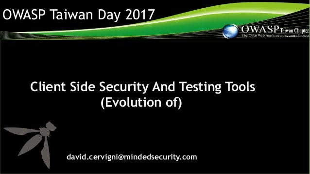 OWASP Taiwan Day 2017 Client Side Security And Testing Tools (Evolution of) david.cervigni@mindedsecurity.com