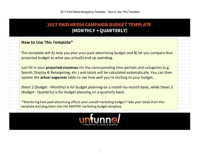 2017 Paid Media Budgeting Template - How to Use This Template 1 2017 PAID MEDIA CAMPAIGN BUDGET TEMPLATE (MONTHLY + QUARTE...