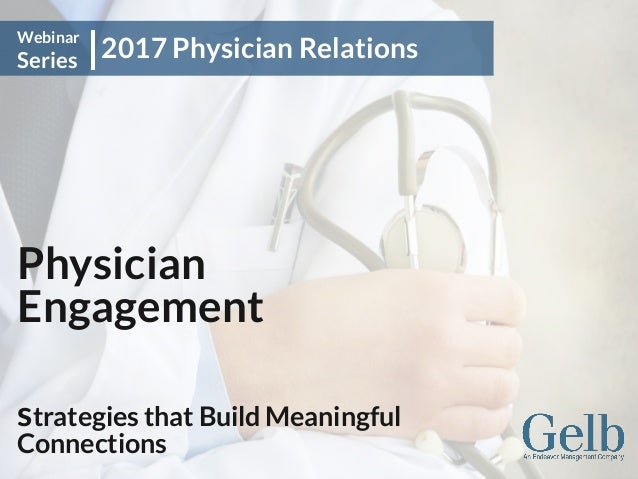 Physician Engagement strategies that Build Meaningful Connections 2017 Physician Relations Webinar Series