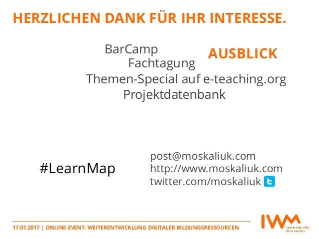 HERZLICHEN DANK FÜR IHR INTERESSE. 17.07.2017   ONLINE-EVENT: WEITERENTWICKLUNG DIGITALER BILDUNGSRESSOURCEN BarCamp Facht...