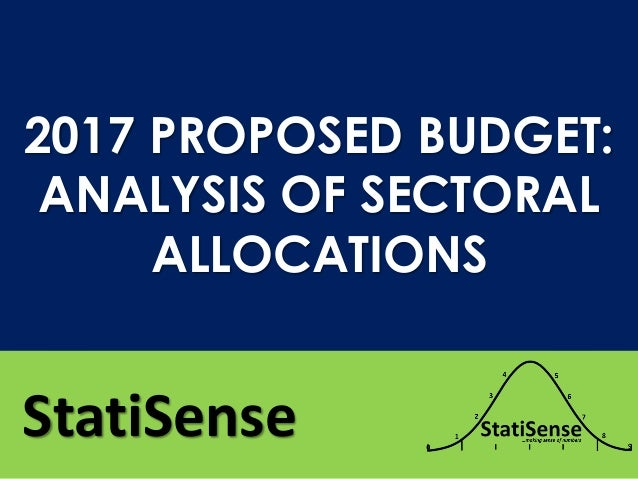 StatiSense 2017 PROPOSED BUDGET: ANALYSIS OF SECTORAL ALLOCATIONS