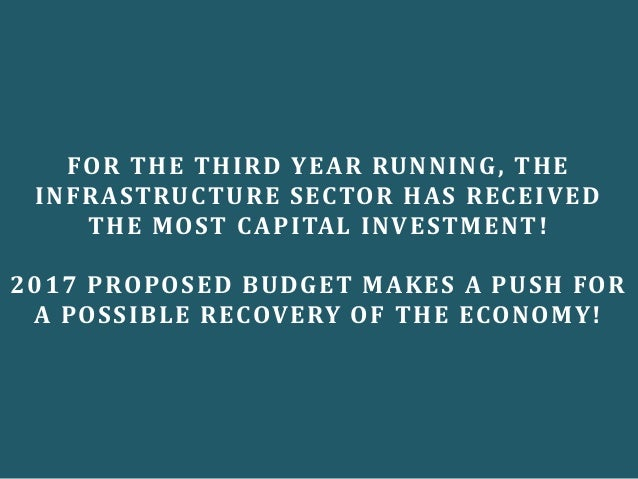 FOR THE THIRD YEAR RUNNING, THE INFRASTRUCTURE SECTOR HAS RECEIVED THE MOST CAPITAL INVESTMENT! 2017 PROPOSED BUDGET MAKES...