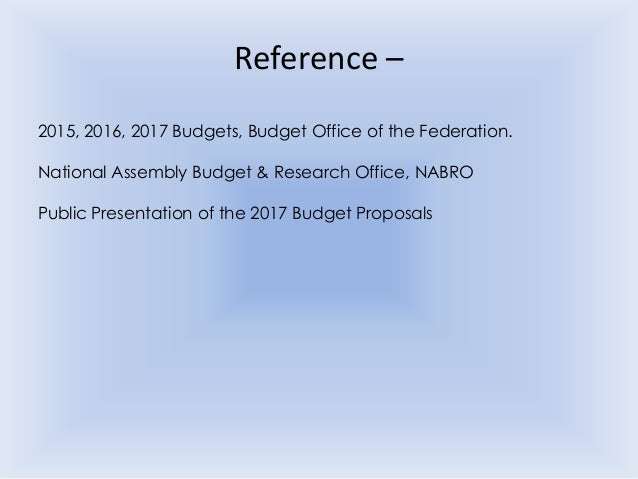 Reference – 2015, 2016, 2017 Budgets, Budget Office of the Federation. National Assembly Budget & Research Office, NABRO P...