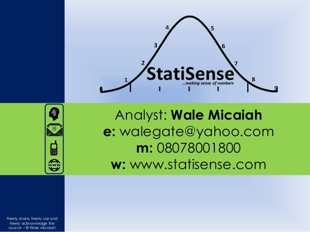 Analyst: Wale Micaiah e: walegate@yahoo.com m: 08078001800 w: www.statisense.com Freely share, freely use and freely ackno...