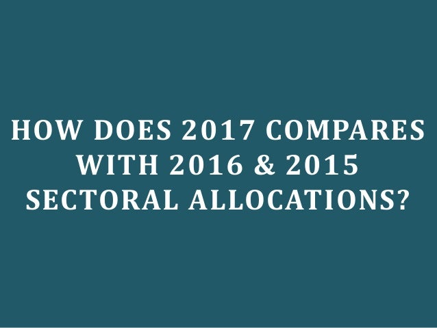 HOW DOES 2017 COMPARES WITH 2016 & 2015 SECTORAL ALLOCATIONS?